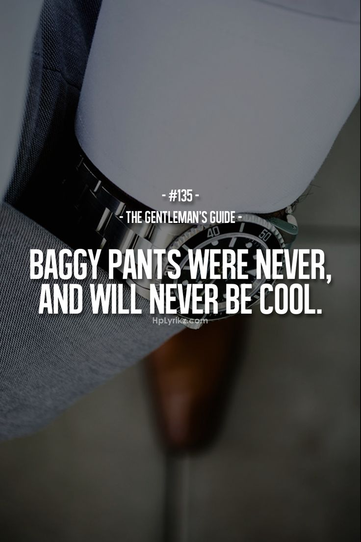 Rule #135: Baggy pants were never, and will never be cool. #guide #gentleman