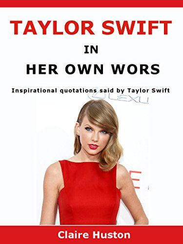 Taylor Swift In Her Own Words: Inspirational quotations said by Taylor Swift by Claire Huston http://www.amazon.co.uk/dp/B01AT1XLFU/ref=cm_sw_r_pi_dp_U1YOwb1SE0VHA
