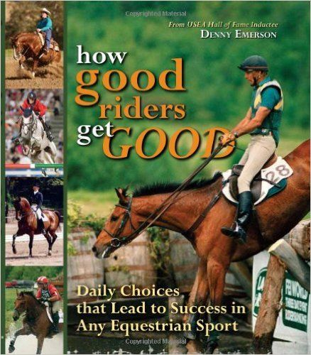 How Good Riders Get Good: Daily Choices That Lead to Success in Any Equestrian Sport: Denny Emerson: 9781570764370: Amazon.com: Books