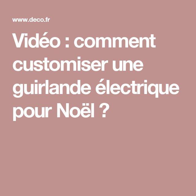 Vidéo : comment customiser une guirlande électrique pour Noël ?