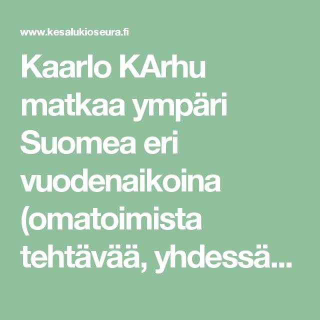 Kaarlo Karhu matkaa ympäri Suomea eri vuodenaikoina (omatoimista tehtävää…