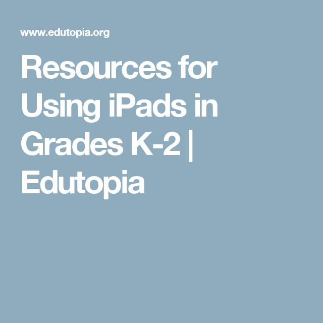 Resources for Using iPads in Grades K-2   Edutopia