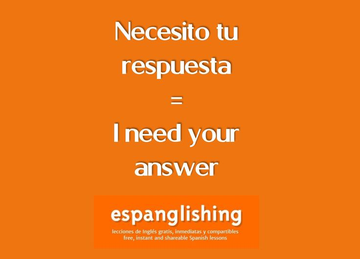 Espanglishing | free and shareable Spanish lessons = lecciones de Inglés gratis y compartibles: Necesito una respuesta tuya = I need an answer from you