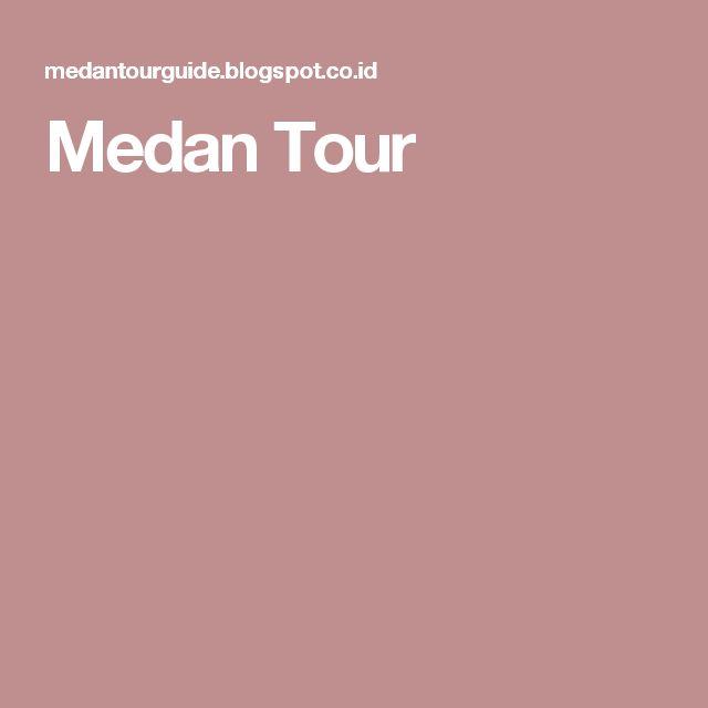 Medan Tour
