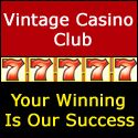 Vintage Casino Club is a Gambling Social Blog which the casino tips are written by the casino players themselves! No matter what country are you; Join us today and for FREE; Begin to learn & share some serious casino tips each other and winning any casino game!