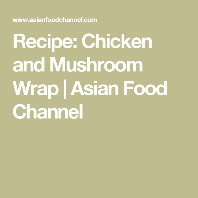 Recipe: Chicken and Mushroom Wrap | Asian Food Channel