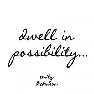 One of my favorite quotes about possibility!