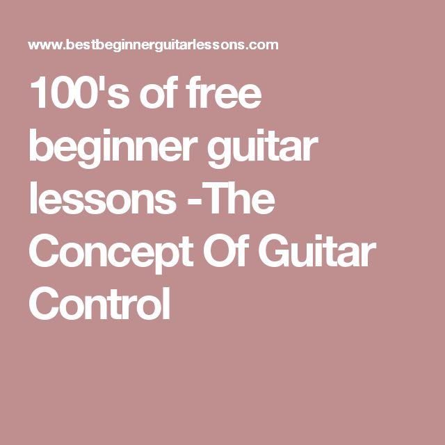 100's of free beginner guitar lessons -The Concept Of Guitar Control