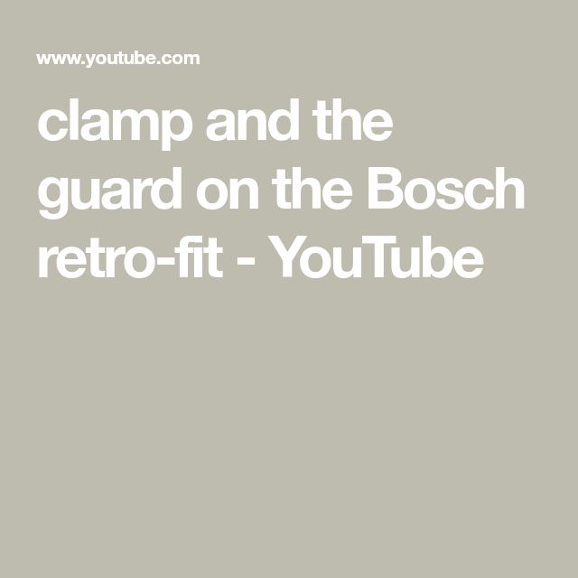 clamp and the guard on the Bosch retro-fit - YouTube