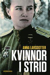 """Kvinnor i strid (inbunden): """"I traditionell militärhistoria är kvinnor ofta osynliga. Och i traditionell kvinno- historia har det regelrätta kriget sällan någon plats. Begreppen krig och kvinnor tycks helt enkelt inte höra ihop.  I boken Kvinnor i strid berättar Anna Larsdotter om kvinnor som på olika sätt deltagit i krig, från 1600-tal till 1900-tal. Levande och kunnigt skildrar hon deras många olika roller som soldater, piloter, prickskyttar, vårdpersonal eller delar av trossen. En del…"""