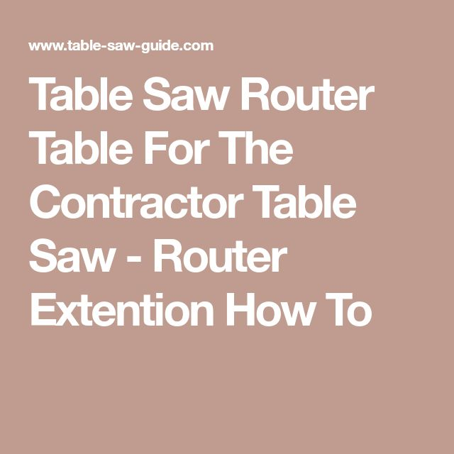 Table Saw Router Table For The Contractor Table Saw - Router Extention How To