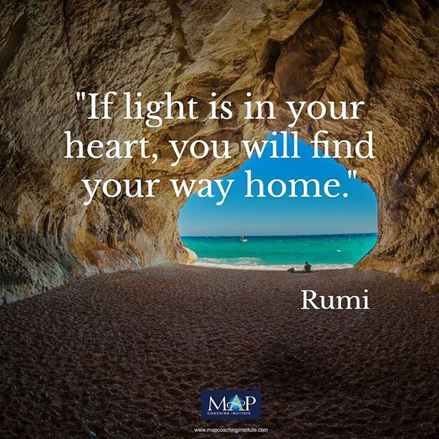 If Light Is In Your Heart You Will Find Your Way Home Rumi Rumi Daily Inspiration Great Quotes