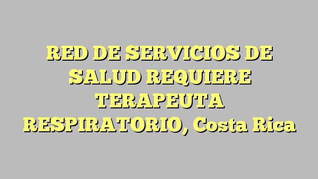 RED DE SERVICIOS DE SALUD REQUIERE TERAPEUTA RESPIRATORIO, Costa Rica