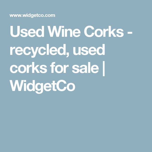 Used Wine Corks - recycled, used corks for sale | WidgetCo