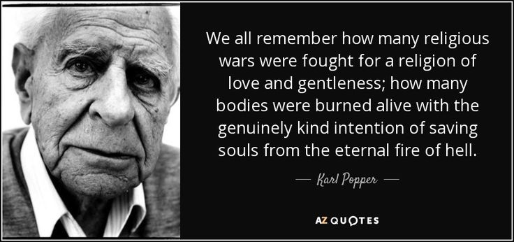 Karl Popper quote: We all remember how many religious wars were ...
