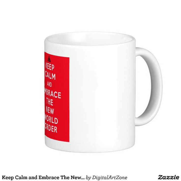 """Keep Calm and Embrace The New World Order Mug. Funny, dark humor, humour, for the home, home decor, interior design. illuminati """"New World Order"""" NWO """"Keep Calm and"""" Lucifer """"all seeing eye"""" """"New Secular Order"""" """"One World Government"""" Occult """"Secret Society"""" Funny gift item for sale."""