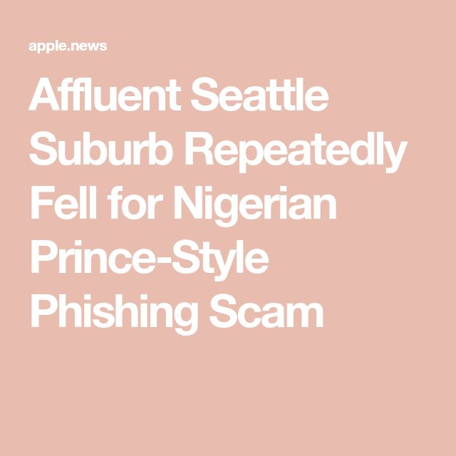 Affluent Seattle Suburb Repeatedly Fell for Nigerian Prince-Style Phishing Scam