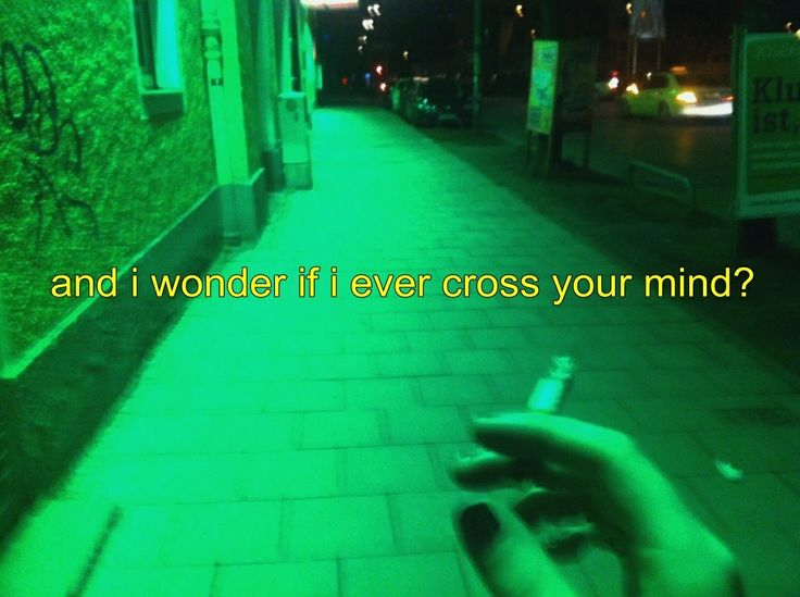 and i wonder if i ever cross your mind?