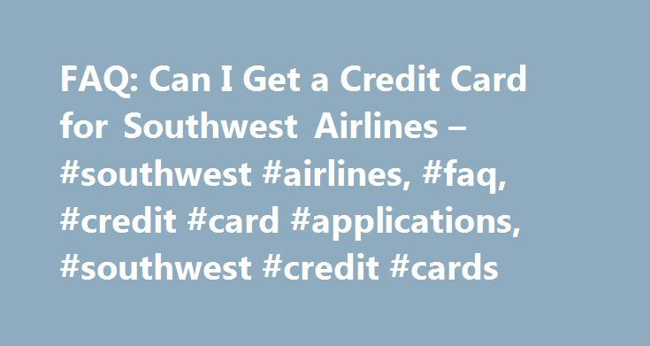 FAQ: Can I Get a Credit Card for Southwest Airlines – #southwest #airlines, #faq, #credit #card #applications, #southwest #credit #cards http://connecticut.remmont.com/faq-can-i-get-a-credit-card-for-southwest-airlines-southwest-airlines-faq-credit-card-applications-southwest-credit-cards/  # User Question: Credit Card for Southwest Airlines Since Southwest Airlines is your number one airline, you may want to get its credit card to earn points towards your future flights with them. This…