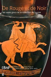 De Rouge et de Noir. Les vases grecs de la collection de Luynes - Site Richelieu - du 28/10/2013 au 04/01/2015