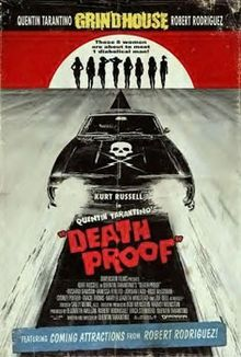 Death Proof Hey, Pam, remember when I said this car was death proof? Well, that wasn't a lie. This car is 100% death proof. Only to get the benefit of it, honey, you REALLY need to be sitting in my seat.