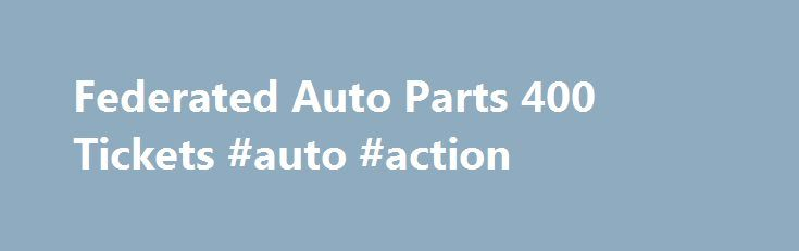 Federated Auto Parts 400 Tickets #auto #action http://australia.remmont.com/federated-auto-parts-400-tickets-auto-action/  #federated auto parts # Federated Auto Parts 400 Tickets Promotion Code Terms & Conditions HOLIDAY10 – Purchase an event ticket between November 23, 2015 12:00:00AM CDT and December 31, 2015 11:59:59PM CDT via CheapTickets.com/events and instantly receive 10% off through the use of the promotion code. Limit one discount per ticket and one promotion code per booking…
