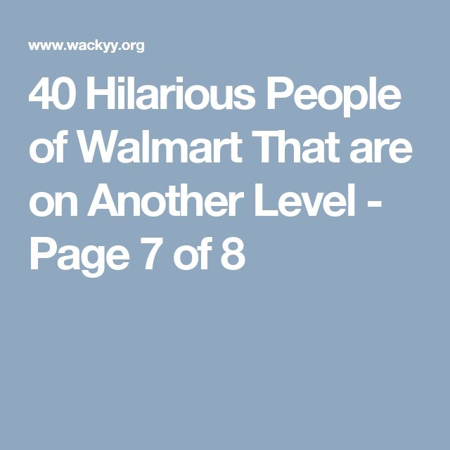 40 Hilarious People of Walmart That are on Another Level - Page 7 of 8