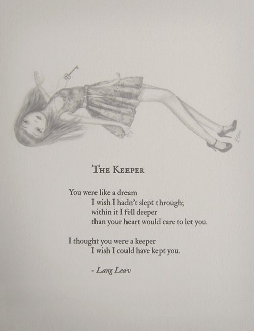 """You were like a dream I wish I hadn't slept through; within it I fell deeper than your heart would care to let you. I thought you were a keeper  I wish I could have kept you.  - Lang Leav, """"The Keeper.""""  #poetry #art #langleav"""