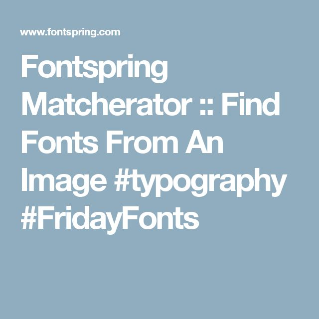 Fontspring Matcherator :: Find Fonts From An Image #typography #FridayFonts