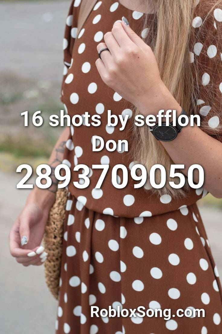 16 Shots By Sefflon Don Roblox Id Roblox Music Codes In 2020