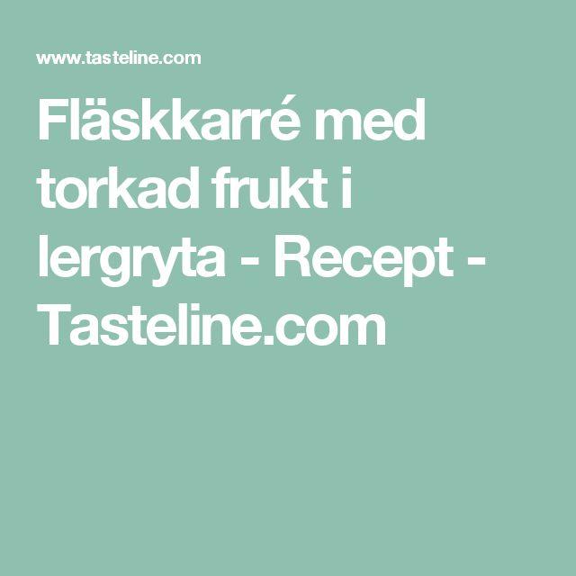 Fläskkarré med torkad frukt i lergryta - Recept - Tasteline.com