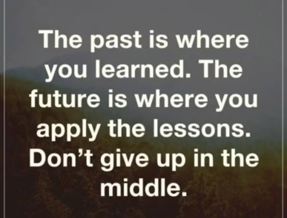 The past is where you learned.  The future is where you apply the lessons.  Don't give up in the middle.  #mentalhealth, #counseling #therapy #work #success #people #quotes #motivation #mindfulness #perseverance #life #mistakes #learn #inspiration #depression #anxiety #bipolar #bipolardisorder #love #selflove