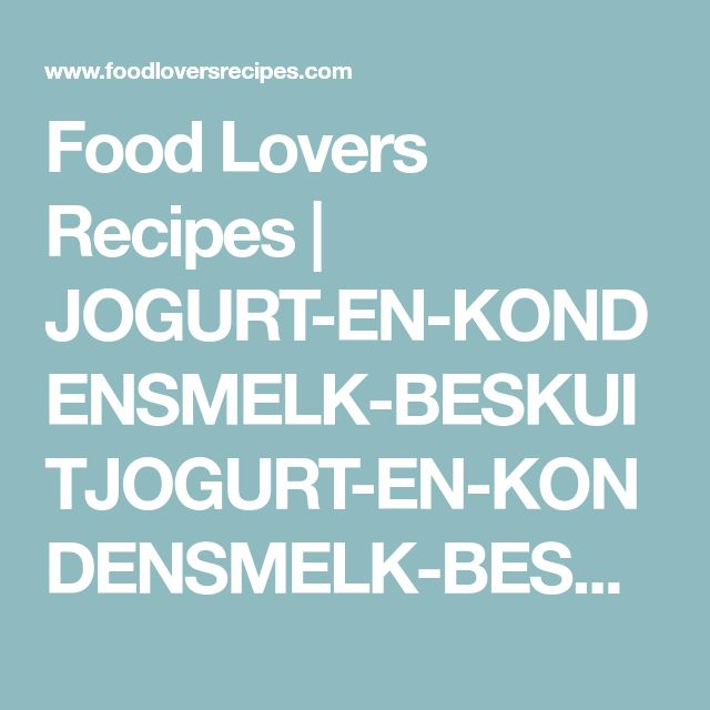 Food Lovers Recipes | JOGURT-EN-KONDENSMELK-BESKUITJOGURT-EN-KONDENSMELK-BESKUIT