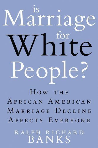 Is Marriage for White People?: How the African American M…
