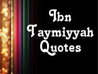 Quotes of Ibn Taymiyyah