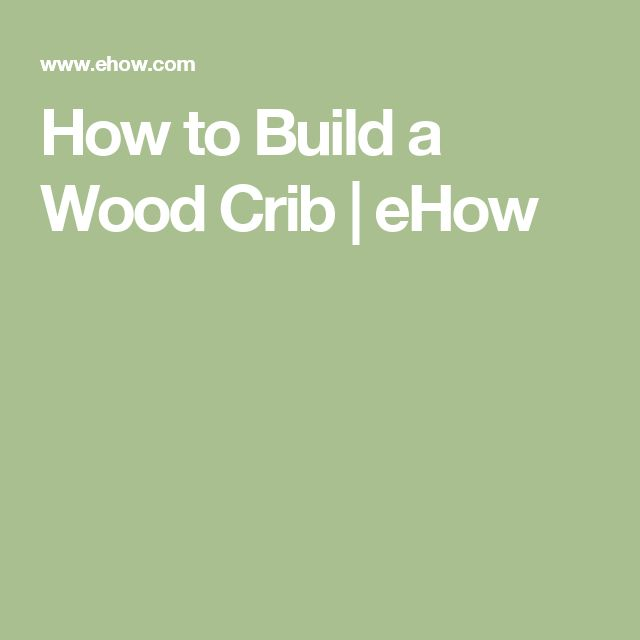 How to Build a Wood Crib | eHow