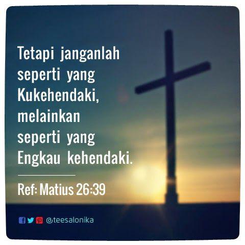 """""""...tetapi janganlah seperti yang Kukehendaki, melainkan seperti yang Engkau kehendaki. """" (Ref: Matius 26:39)    #kutipan #Alkitab #Yesus"""