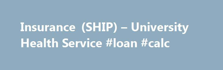Insurance (SHIP) – University Health Service #loan #calc http://insurance.nef2.com/insurance-ship-university-health-service-loan-calc/  #student health insurance # Health insurance Health Fee vs. health insurance The Health Fee is a mandatory fee on your tuition bill that covers a variety of services for free (or at low cost) at University Health Service.  The Health... Read more