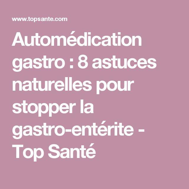 Automédication gastro : 8 astuces naturelles pour stopper la gastro-entérite - Top Santé