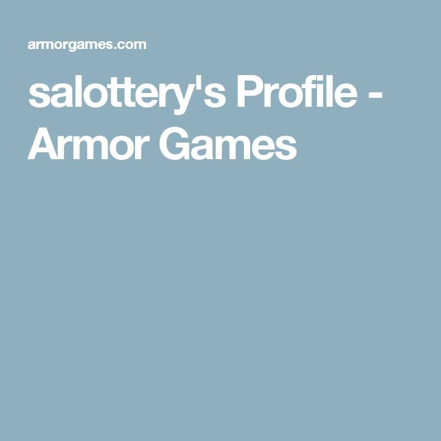 salottery's Profile - Armor Games