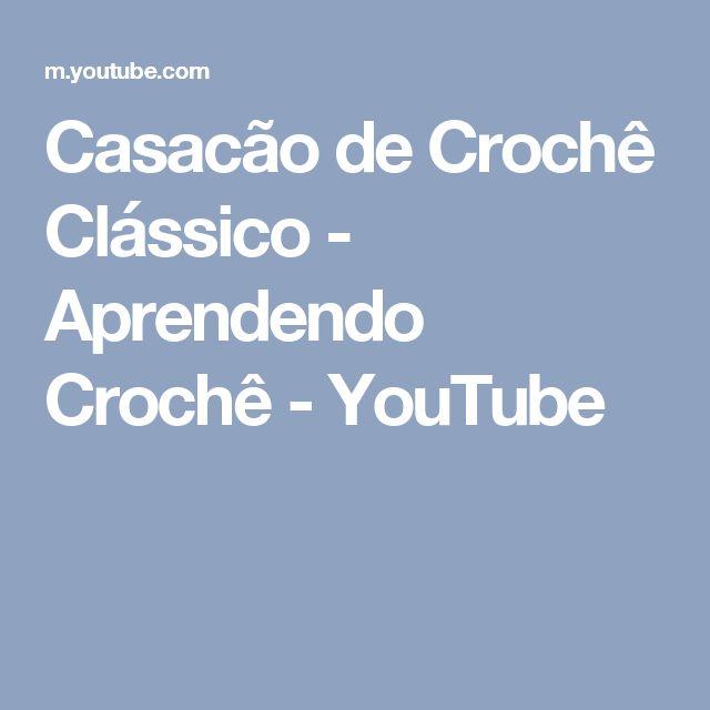 Casacão de Crochê Clássico - Aprendendo Crochê - YouTube