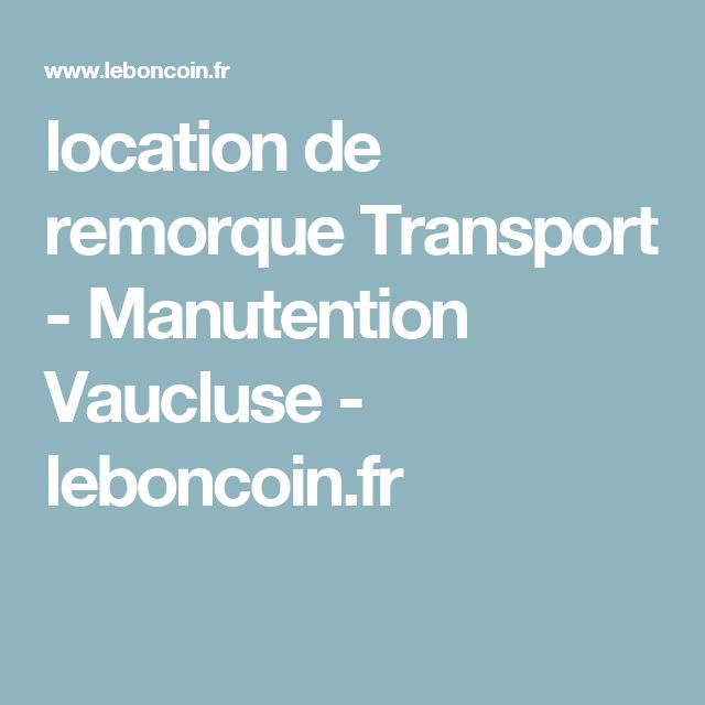 location de remorque Transport - Manutention Vaucluse - leboncoin.fr