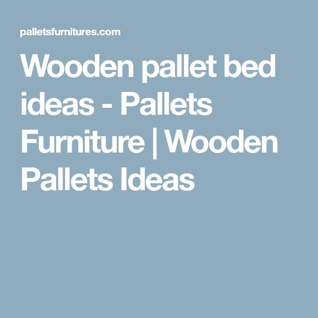 Wooden pallet bed ideas - Pallets Furniture   Wooden Pallets Ideas