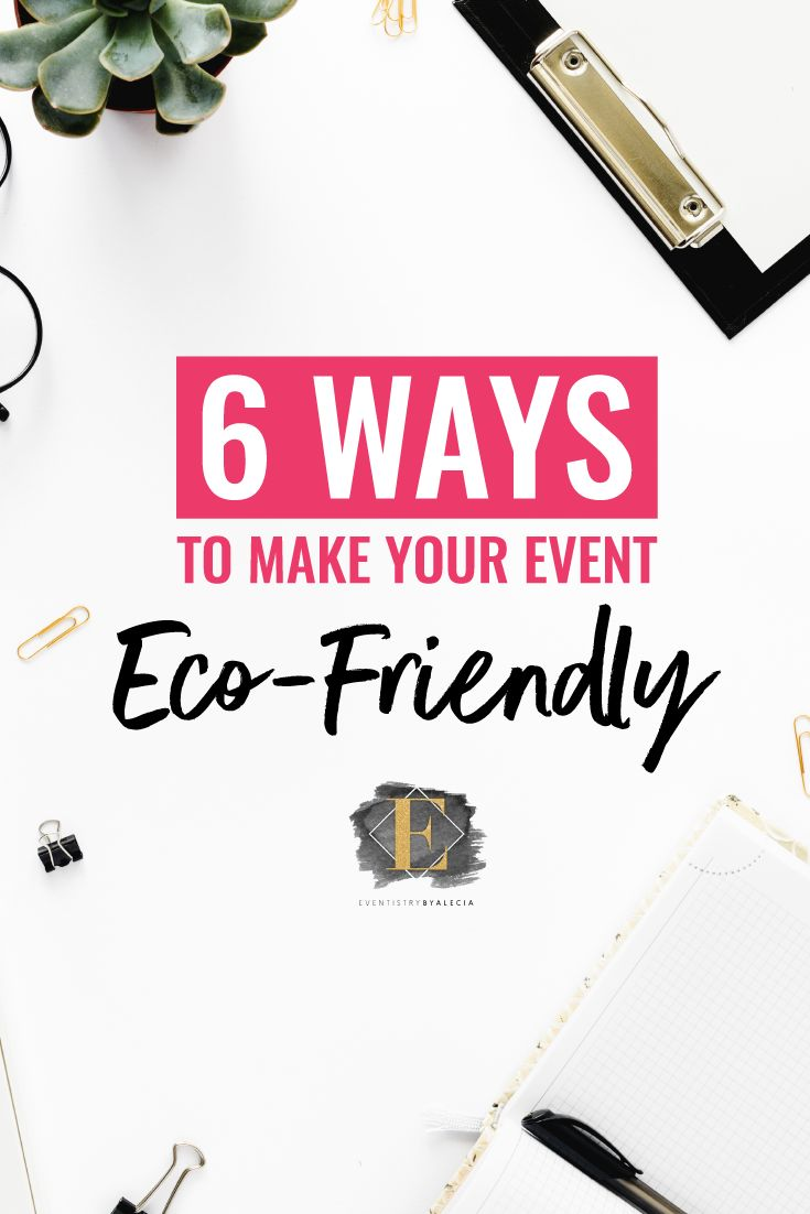 6 Ways to Make Your Event Eco-Friendly and Be Environmentally Friendly. #events #ecofriendly
