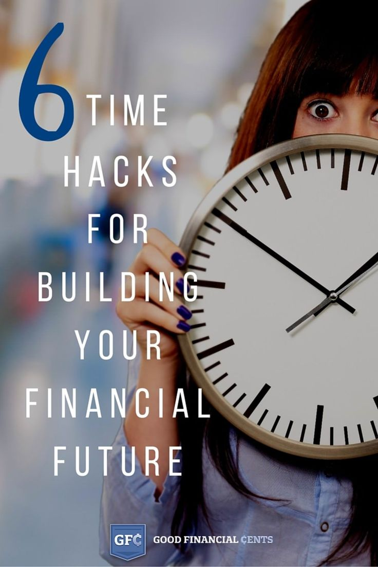 6 Time Hacks for Building Your Financial Future  || Good Financial Cents
