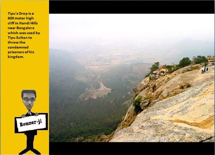 Tipu's Drop is a 600 meter high cliff in Nandi Hills near Bangalore which was used by Tipu Sultan to throw the condemned prisoners of his kingdom.  #didyouknow .#Travel #Tourism #Religion #Hindu #mythology #art #craft #facts #information #placestovisit #history #adventure #Asia #Hindustan #bannerji #kantinathbanerjee #quiz #generalknowledge