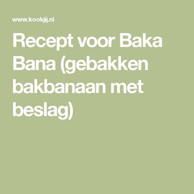 Recept voor Baka Bana (gebakken bakbanaan met beslag)