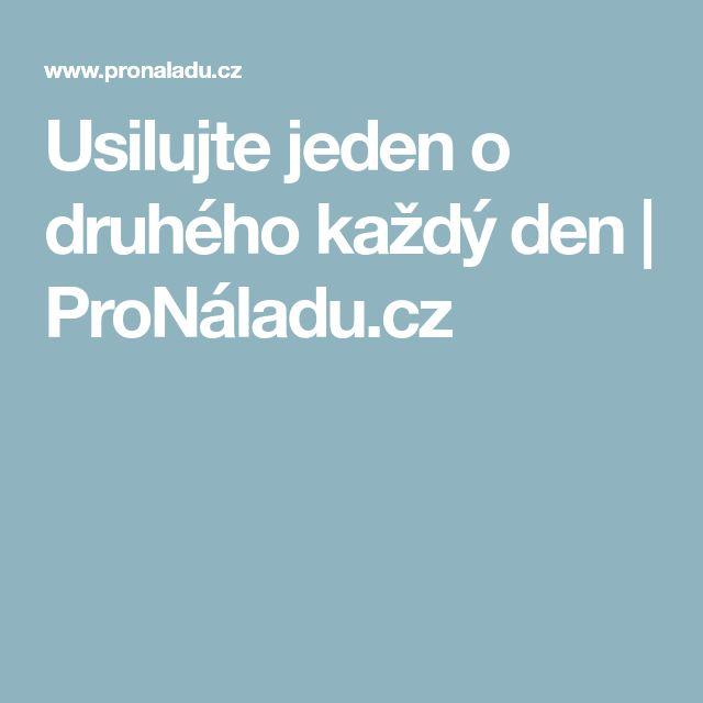 Usilujte jeden o druhého každý den | ProNáladu.cz