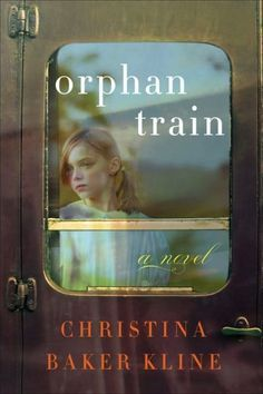 Orphan Train by Christina Baker Kline -This really happened in America :( LEARN , READ