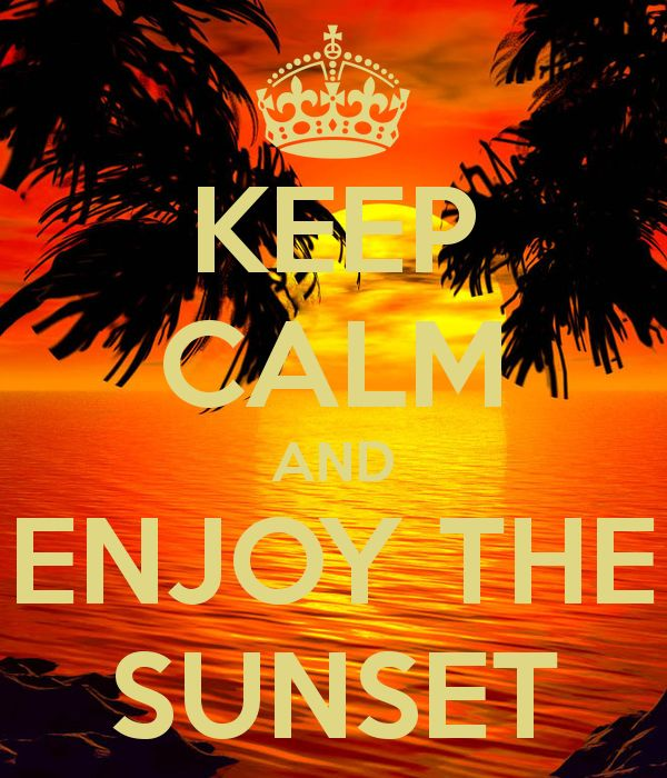 KEEP CALM AND ENJOY THE SUNSET